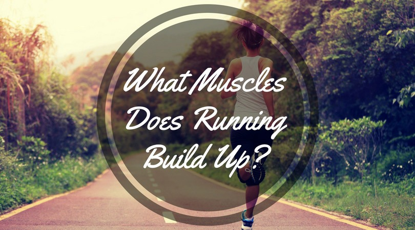 What Muscles Does Running Build Up?